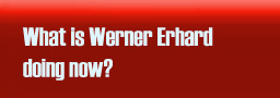 What is Werner Erhard doing now?